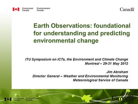 Earth Observations: foundational for understanding and predicting environmental change ITU Symposium on ICTs, the Environment and Climate Change Montreal.