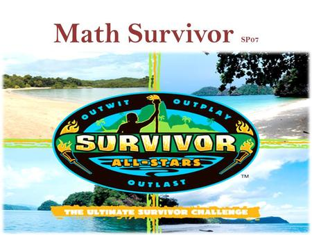 Math Survivor SP07. Round One Every group will solve each problem, but only one group gets to respond per question. – Correct answers are worth 2 points.