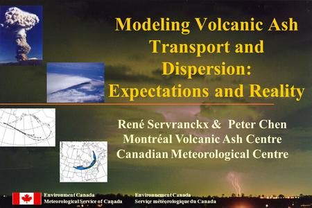Environment Canada Meteorological Service of Canada Environnement Canada Service météorologique du Canada Modeling Volcanic Ash Transport and Dispersion: