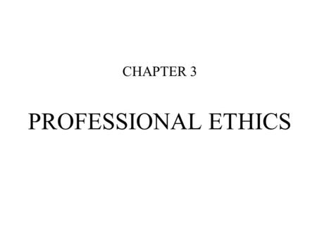 PROFESSIONAL ETHICS CHAPTER 3. ETHICS A SYSTEM OR CODE OF CONDUCT BASED ON UNIVERSAL MORAL DUTIES AND OBLIGATIONS WHICH INDICATE HOW ONE SHOULD BEHAVE.