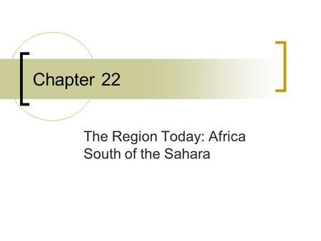 The Region Today: Africa South of the Sahara