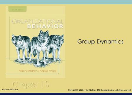 © 2008The McGraw-Hill Companies, Inc. All rights reserved. Group Dynamics Copyright © 2010 by the McGraw-Hill Companies, Inc. All rights reserved. McGraw-Hill/Irwin.