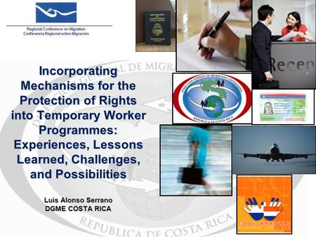 Incorporating Mechanisms for the Protection of Rights into Temporary Worker Programmes: Experiences, Lessons Learned, Challenges, and Possibilities Luis.