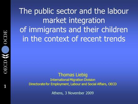 1 The public sector and the labour market integration of immigrants and their children in the context of recent trends Thomas Liebig International Migration.