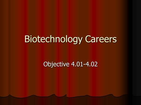 Biotechnology Careers Objective 4.01-4.02. Primary Careers Areas of concentration Areas of concentration Horticulture – growing fruits, veggies, and ornamental.