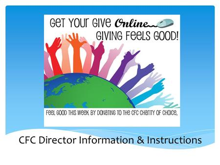 CFC Director Information & Instructions.  Get Your Give On-line is a special one week CFC event focused on online giving.  It's designed to promote.