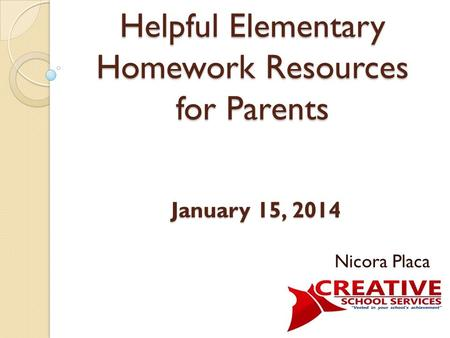 Nicora Placa January 15, 2014 Helpful Elementary Homework Resources for Parents.