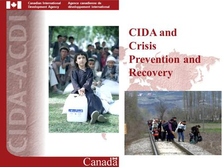 Canadian International Development Agency Agence canadienne de développement international CIDA and Crisis Prevention and Recovery.