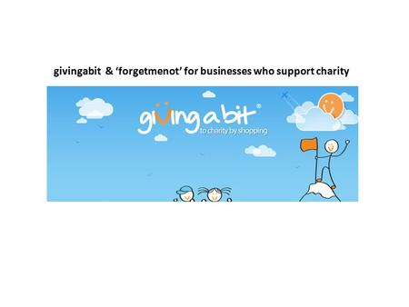 Givingabit & 'forgetmenot' for businesses who support charity.