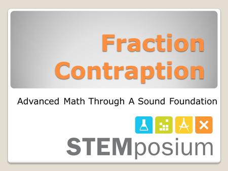 Fraction Contraption Advanced Math Through A Sound Foundation.