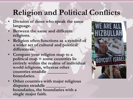 Religion and Political Conflicts Division of those who speak the same language. Between the same and different religions. Religion often functions as a.