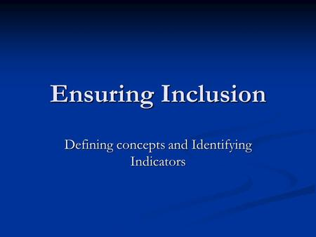 Ensuring Inclusion Defining concepts and Identifying Indicators.