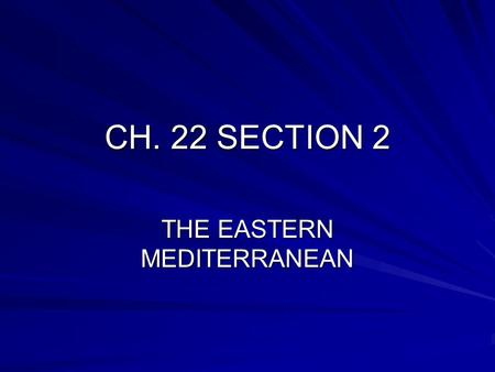 CH. 22 SECTION 2 THE EASTERN MEDITERRANEAN. THREE WORLD RELIGIONS CLAIM THIS REGION AS THEIR HOLY LAND: JUDAISM CHRISTIANITY ISLAM.