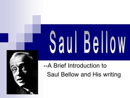 --A Brief Introduction to Saul Bellow and His writing.