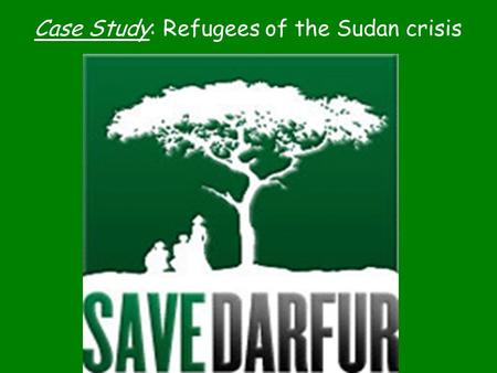Case Study: Refugees of the Sudan crisis. Terms to know… Genocide: The deliberate and systematic extermination of a group of people. Refugee: a person.