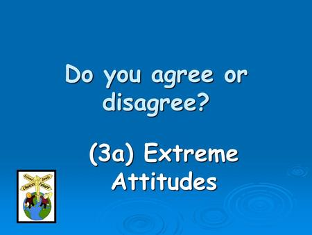 Do you agree or disagree? (3a) Extreme Attitudes.