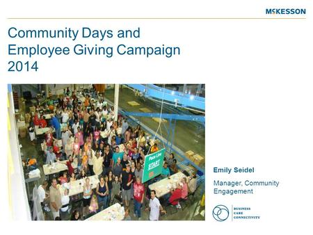 Community Days and Employee Giving Campaign 2014 Emily Seidel Manager, Community Engagement.