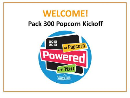 WELCOME! Pack 300 Popcorn Kickoff. Activity Plan Christmas Party Camden Aquarium Overnight Fossil Hunt Manasquan Reservoir Boat Ride Two Campouts Rain.
