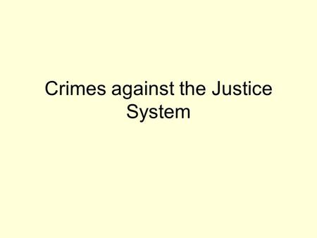 Crimes against the Justice System. Arrest Arrest and successful prosecution depend on the development of probable cause. Peace officers must know the.