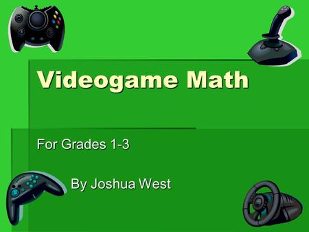 Videogame Math For Grades 1-3 By Joshua West By Joshua West.