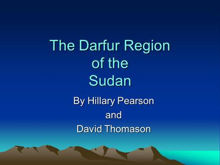 The Darfur Region of the Sudan By Hillary Pearson and David Thomason.