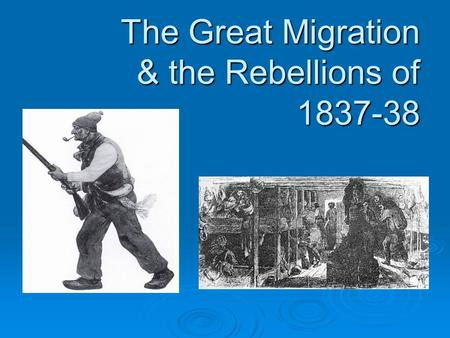 The Great Migration & the Rebellions of 1837-38. Immigration to BNA 1815-1850 Between 1815 – 1850 lots of people from Britain came to BNA This is known.