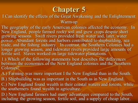 Chapter 5 I Can identify the effects of the Great Awakening <strong>and</strong> the Enlightenment Warm-up The geography of the early American <strong>colonies</strong> affected the economy.