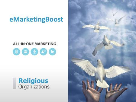 Religious Organizations eMarketingBoost. eMarketingBoost can help you…  Welcome more members  Increase attendance  Get members involved  Maintain.