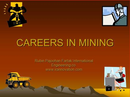 CAREERS IN MINING Rubin Pajoohan Fartak International Engineering co. www.irannovation.com.
