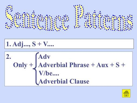 2. Adv Only + Adverbial Phrase + Aux + S + V/be.... Adverbial Clause 1. Adj..., S + V....