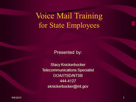 9/8/20151 Voice Mail Training for State Employees Presented by: Stacy Knickerbocker Telecommunications Specialist DOA/ITSD/NTSB 444-4127