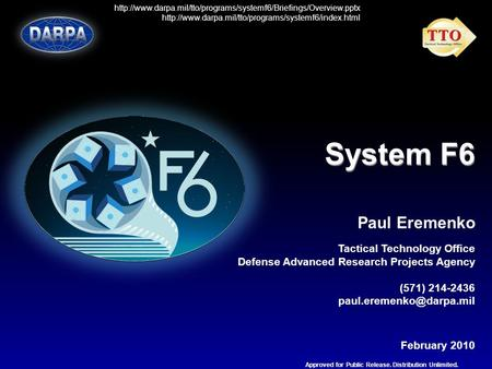 System F6 Paul Eremenko Tactical Technology Office Defense Advanced Research Projects Agency (571) 214-2436 February 2010 Approved.