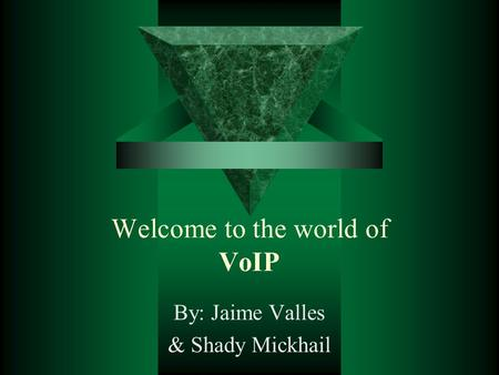 Welcome to the world of VoIP By: Jaime Valles & Shady Mickhail.