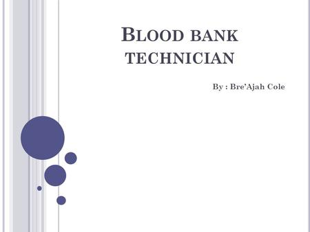 B LOOD BANK TECHNICIAN By : Bre'Ajah Cole. J OB DUTIES Blood Bank Technician Duties Store blood draws and maintain documented records Technicians will.
