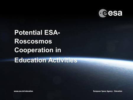 → Potential ESA- Roscosmos Cooperation in Education Activities.