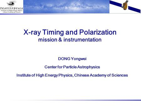 X-ray Timing and Polarization mission & instrumentation DONG Yongwei Center for Particle Astrophysics Institute of High Energy Physics, Chinese Academy.