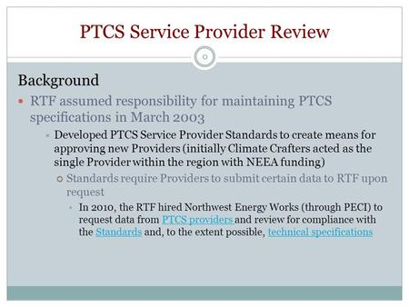 PTCS Service Provider Review 0 Background RTF assumed responsibility for maintaining PTCS specifications in March 2003  Developed PTCS Service Provider.
