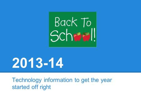 2013-14 Technology information to get the year started off right.