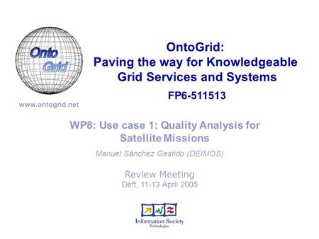 FP6-511513 OntoGrid: Paving the way for Knowledgeable Grid Services and Systems www.ontogrid.net WP8: Use case 1: Quality Analysis for Satellite Missions.