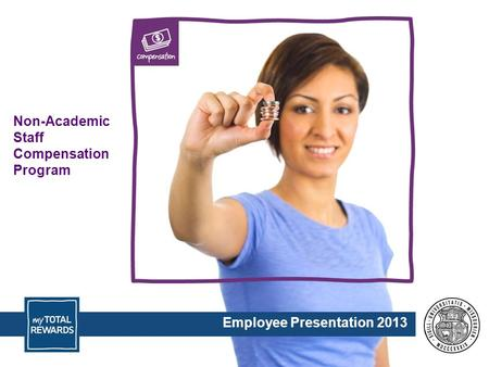Non-Academic Staff Compensation Program Employee Presentation 2013.