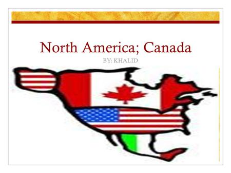 North America; Canada BY: KHALID. Canada's Flag The weather in Canada The Average temperature in Ottawa is 5.7 ºC. The highest monthly average high temperature.