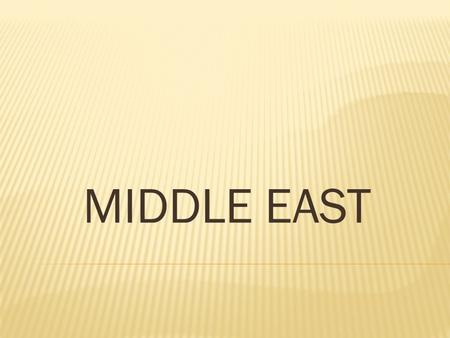 MIDDLE EAST.  Middle refers to its location only in relation to Europe  Middle East stands at the crossroads of three continents – Africa, Asia, Europe.