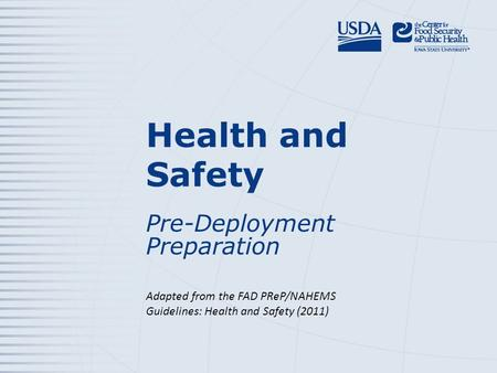 Health and Safety Pre-Deployment Preparation Adapted from the FAD PReP/NAHEMS Guidelines: Health and Safety (2011)