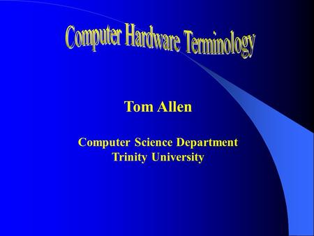 Tom Allen Computer Science Department Trinity University.