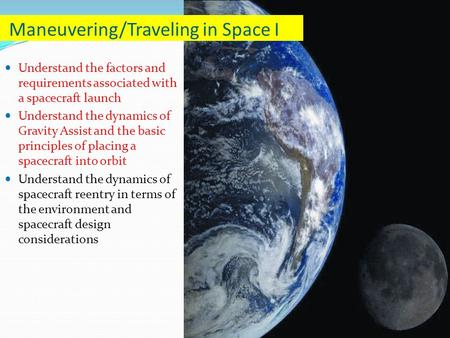Understand the factors and requirements associated with a spacecraft launch Understand the dynamics of Gravity Assist and the basic principles of placing.