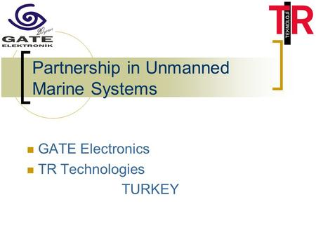 Partnership in Unmanned Marine Systems GATE Electronics TR Technologies TURKEY.
