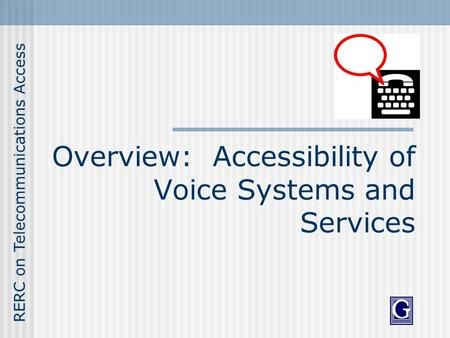 RERC on Telecommunications Access Overview: Accessibility of Voice Systems and Services.