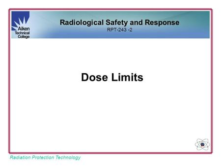 Radiation Protection Technology Dose Limits Radiological Safety and Response RPT-243 -2.