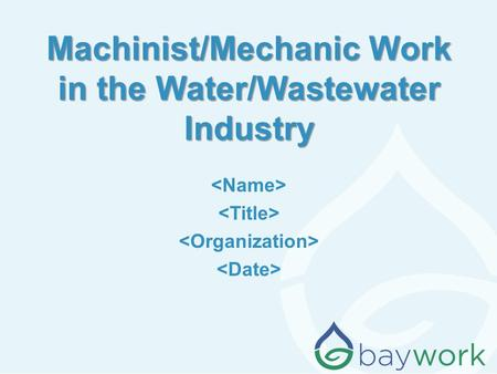 Machinist/Mechanic Work in the Water/Wastewater Industry.