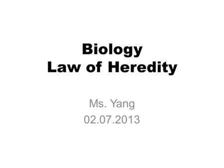 Biology Law of Heredity Ms. Yang 02.07.2013. Objectives SWBAT… 1.Set up and solve a Punnett square 2.Review key concepts of heredity. Catalyst Turn the.